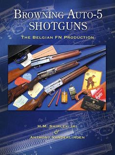 Autographed books on Browning Auto 5 Shotguns the Belgian FN Production by H. Shirley and Anthony Vanderlinden Hunting Art, Hunting Guns, Bow Hunting, Sweet 16, Firearms, Shotguns, Hunting Photography, Hard To Find Books, Autograph Books