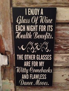 I Enjoy A Glass Of Wine Each Night For Its Health Benefits. The Other Glasses Are For My Witty Comebacks & Flawless Dance Moves 12x24 sign on Etsy, $45.00