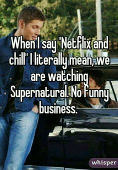Haha Yep, No funny business but watch supernatural