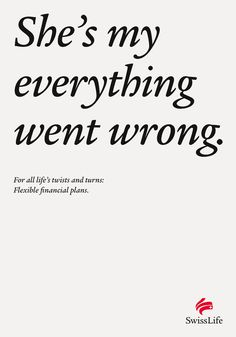 Life turns in a sentence campaign by Leo Burnett for Swiss Life. Great headlines.