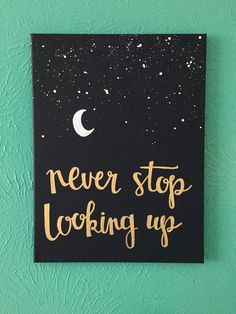 "art diy Items similar to Canvas quote - ""never stop looking up"" - stars, moon, hope - on Etsy Cute Canvas Paintings, Easy Canvas Painting, Diy Canvas Art, Canvas Crafts, Diy Painting, Canvas Painting Quotes, Paintings With Quotes, Canvas Canvas, Cute Easy Paintings"