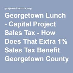 Georgetown Lunch - Capital Project Sales Tax - How Does That Extra 1% Sales Tax Benefit Georgetown County?