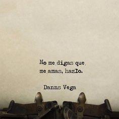 No me digas que me amas, hazlo. #frases #citas