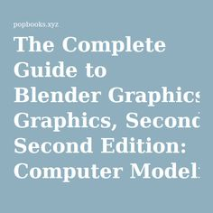 The Complete Guide to Blender Graphics, Second Edition: Computer Modeling and Animation | PopBooks - Read & Download Popular Books Online