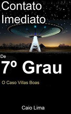 Contato Imediato de 7º Grau: O Caso Villas Boas. (Portuguese Edition)
