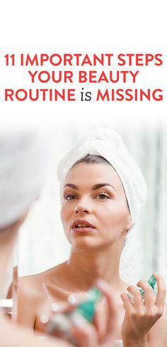 11 Important Steps Your Beauty Routine Is Missing