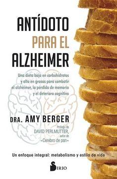 Antidoto para el alzheimer.  Amy Berger. Esta obra revolucionaria y esperanzadora asegura que el Alzheimer se puedeprevenir, retrasar y hasta revertir. Forma parte de una tendencia, cada vez más extendida,que relaciona esta enfermedad con la diabetes. La especialista en nutrición,Amy Berger, va más un paso más allá.