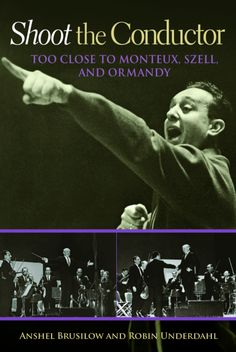 """Read """"Shoot the Conductor Too Close to Monteux, Szell, and Ormandy"""" by Anshel Brusilow available from Rakuten Kobo. Anshel Brusilow was born in 1928 and raised in Philadelphia by musical Russian Jewish parents in a neighborhood where pr. Literary Nonfiction, University Of North Texas, Let It Out, Conductors, Classical Music, Art Music, Memoirs, My Books, The Neighbourhood"""