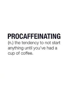 No point in procrastinating / get the task completed so ticked off your to do list / but the coffee version is OK as only a temporary deferment of required task ✔️