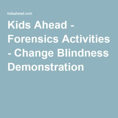 Kids Ahead - Forensics Activities - Change Blindness Demonstration