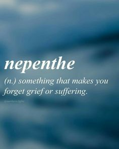 nepenthe (n.) something that makes you forget grief or suffering. English with Greek origin //ni-pen-thee// The Words, Fancy Words, Weird Words, Pretty Words, Cool Words, Dark Words, Unusual Words, Unique Words, Interesting Words