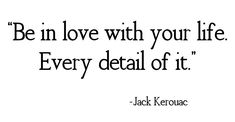 Be in love with your life - Every detail of it