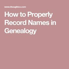 How to Properly Record Names in Genealogy