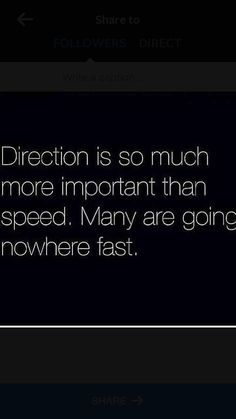 Direction is so much more important than speed. Many are going nowhere fast. | #quote #inspiration