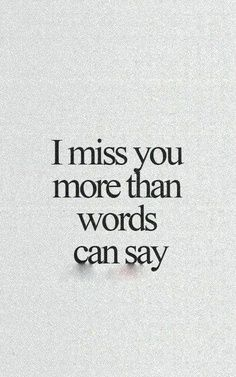 I miss and want you here...