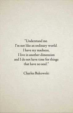 Another great description of me, thank you Charles Bukowski for putting this into words. Poetry Quotes, Words Quotes, Sayings, Old Soul Quotes, Quotes Quotes, Cynical Quotes, Beautiful Soul Quotes, Soul Qoutes, Timing Quotes