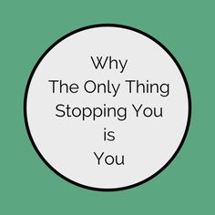 Why The Only Thing Stopping You is You - Always Think You Can