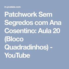 Patchwork Sem Segredos com Ana Cosentino: Aula 20 (Bloco Quadradinhos) - YouTube