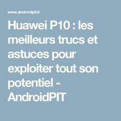 Huawei P10 : les meilleurs trucs et astuces pour exploiter tout son potentiel - AndroidPIT