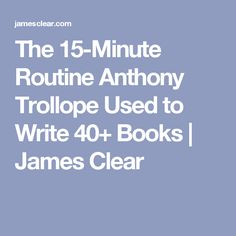 The 15-Minute Routine Anthony Trollope Used to Write 40+ Books | James Clear