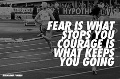 fear is what stops you. #courage is what keeps you going. #motivation
