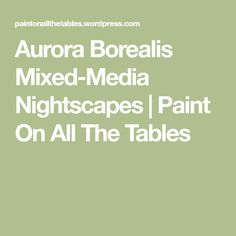 Aurora Borealis Mixed-Media Nightscapes | Paint On All The Tables