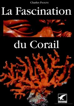 """BOOK- La Fascination du corail - Charles Paolini -- Le gerfaut 2004 -158pp -- made after the serie of exhibitions in Torre del Greco (near Naples, Italy) """"Le Vie del Corallo"""""""