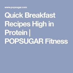 Quick Breakfast Recipes High in Protein | POPSUGAR Fitness