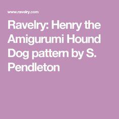 Ravelry: Henry the Amigurumi Hound Dog pattern by S. Pendleton