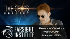 Farsight's Time-Cross Project for August 2016: Remote Viewing the Future - Published on Jul 31, 2016 http://farsight.org This video is part of the Time-Cross Project being conducted at The Farsight Institute. Here, remote viewers perceive a month in advance the political turmoil in the streets during the month of August 2016. For the first time in our monthly series of Time-Cross experiments, all of the viewers have remarkably similar sessions describing what appears to be a singular…