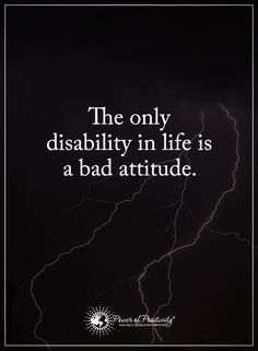 The only disability in life is a bad attitude.  #powerofpositivity #positivewords  #positivethinking #inspirationalquote #motivationalquotes #quotes