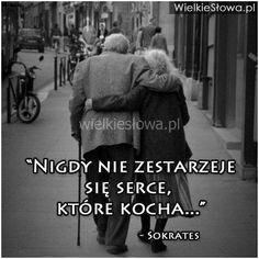 Nigdy nie zestarzeje się serce... #Sokrates,  #Miłość, #Serce, #Starość