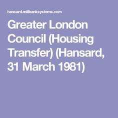 Greater London Council (Housing Transfer) (Hansard, 31 March 1981)