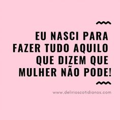 Dia da Mulher I was born to do everything they say a woman cannot do. Instagram Blog, Instagram Story Ideas, Something To Remember, Memes Status, Lettering Tutorial, Typography Quotes, Some Words, Girls Be Like, Words Quotes