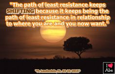 """""""El camino de la menor resistencia se mantiene CAMBIANDO debido a que sigue siendo el camino de la menor resistencia en relación a donde estás y lo que quieres ahora."""""""