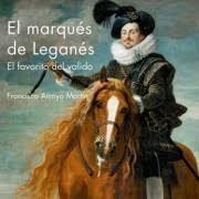 El marqués de Leganés: el favorito del valido / Francisco Arroyo Martín