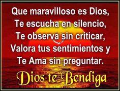 Que maravilloso es Dios, te escucha en silencio, te observa sin criticar