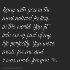 Heartfelt  Love And Life Quotes: You were made for me and I was made for you.