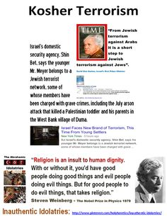 "Xenophobic Yahweh - Hate the Goy -  Kosher Terrorism - Israel's domestic security agency, Shin Bet, says the younger Mr. Meyer belongs to a Jewish terrorist network.  https://www.pinterest.com/holyheretics/xenophobic-yahweh/ ""From Jewish terrorism against Arabs it is a short step to Jewish terrorism against Jews."" - Ben Gurion https://www.pinterest.com/pin/540924605223770098/ Are Yahweh, Jesus & Allah the same god? https://www.pinterest.com/pin/540924605223789193/"
