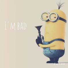 That's right!  I'm bad and I know it!