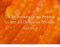 To be broken is no reason to see all things as broken. Mark Nepo on Super Soul Sunday.