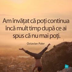 Am invatat ca poti continua inca mult timp dupa ce ai spus ca nu mai poti. - Octavian Paler Motivational Messages, Inspirational Quotes, Mixed Emotions, Relaxing Music, Faith In God, Science And Nature, Drama, True Words, Spiritual Quotes