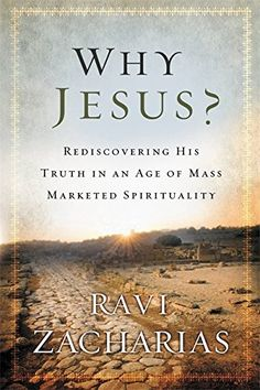 Why Jesus?: Rediscovering His Truth in an Age of  Mass Marketed Spirituality by Ravi Zacharias http://www.amazon.com/dp/0892963050/ref=cm_sw_r_pi_dp_-48pvb0T8WDPF