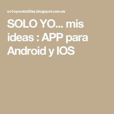 SOLO YO... mis ideas : APP para Android y IOS