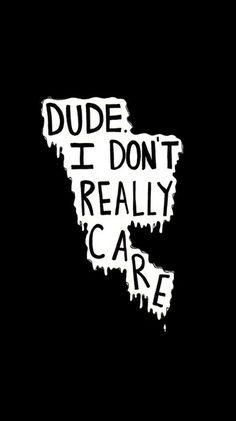 Dude...I don't really care...