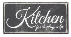 Kitchen For Display Only Sign would be a fun gift for your non-cooking friend or family member! Available online and in our shop.
