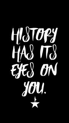 history has its EEEYYYEESSSS ONNNN YOUUUUU