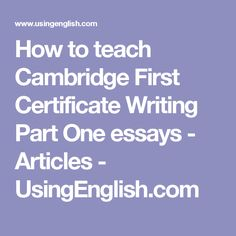 How to teach Cambridge First Certificate Writing Part One essays - Articles - UsingEnglish.com
