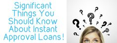 What Are The Significant Things You Should Know About Instant Approval Loans?  #instantapprovalloans #instantloans #paydayloans