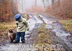 We Never Really Grow Up…